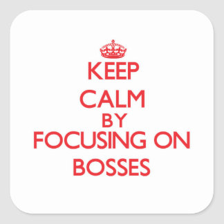 Keep Calm by focusing on Bosses Stickers