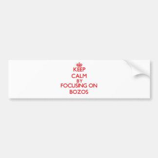 Keep Calm by focusing on Bozos Bumper Sticker