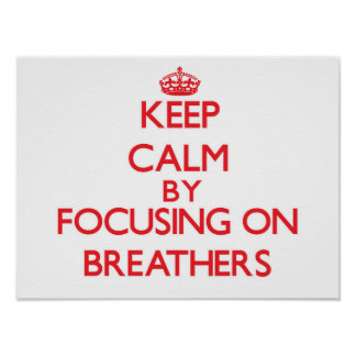Keep Calm by focusing on Breathers Print