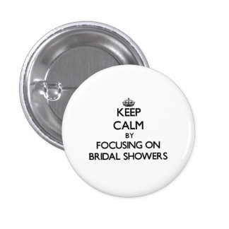Keep Calm by focusing on Bridal Showers Pinback Button