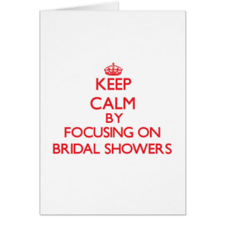 Keep Calm by focusing on Bridal Showers Greeting Cards