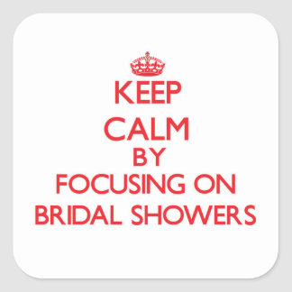 Keep Calm by focusing on Bridal Showers Stickers