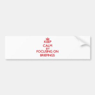 Keep Calm by focusing on Briefings Bumper Sticker