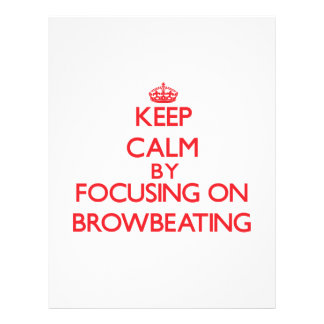 Keep Calm by focusing on Browbeating Flyer Design