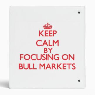 Keep Calm by focusing on Bull Markets Vinyl Binder