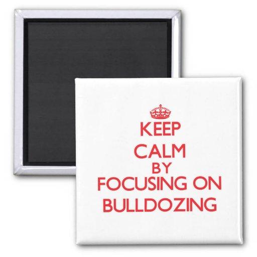 Keep Calm by focusing on Bulldozing Fridge Magnet
