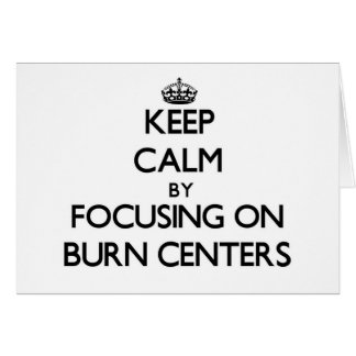 Keep Calm by focusing on Burn Centers Card
