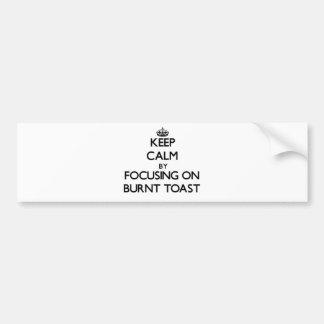 Keep Calm by focusing on Burnt Toast Bumper Sticker