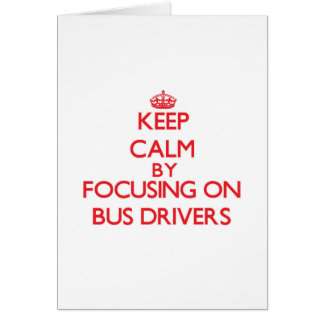 Keep Calm by focusing on Bus Drivers Cards