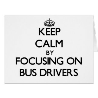 Keep Calm by focusing on Bus Drivers Greeting Card