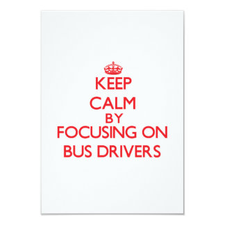 """Keep Calm by focusing on Bus Drivers 3.5"""" X 5"""" Invitation Card"""