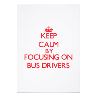 """Keep Calm by focusing on Bus Drivers 5"""" X 7"""" Invitation Card"""