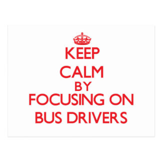 Keep Calm by focusing on Bus Drivers Postcard