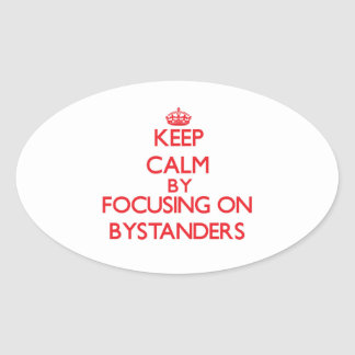 Keep Calm by focusing on Bystanders Oval Sticker