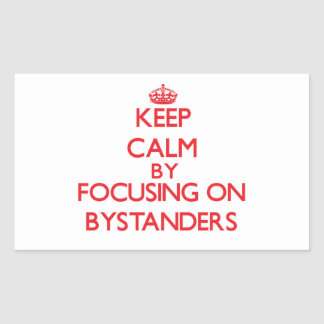 Keep Calm by focusing on Bystanders Rectangular Sticker