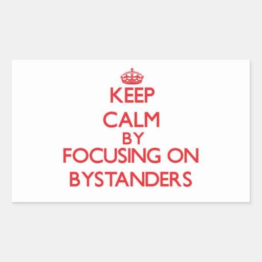 Keep Calm by focusing on Bystanders Rectangular Sticker