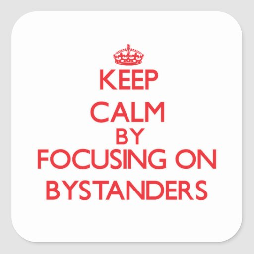 Keep Calm by focusing on Bystanders Square Sticker