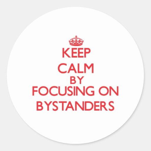 Keep Calm by focusing on Bystanders Sticker