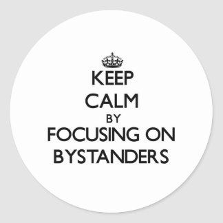 Keep Calm by focusing on Bystanders Stickers
