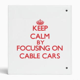 Keep Calm by focusing on Cable Cars Binders