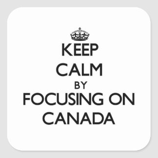 Keep Calm by focusing on Canada Square Stickers