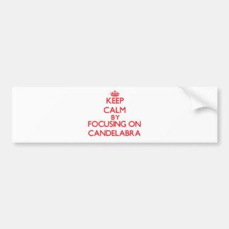 Keep Calm by focusing on Candelabra Bumper Sticker