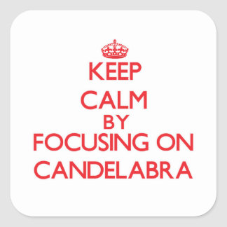 Keep Calm by focusing on Candelabra Square Sticker