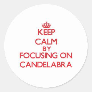 Keep Calm by focusing on Candelabra Round Sticker