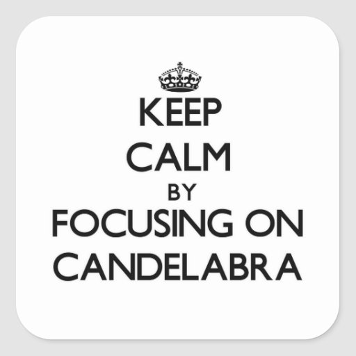 Keep Calm by focusing on Candelabra Stickers