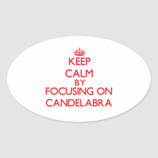 Keep Calm by focusing on Candelabra Oval Stickers
