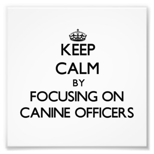 Keep Calm by focusing on Canine Officers Photographic Print