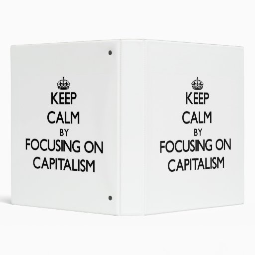 Keep Calm by focusing on Capitalism Binders