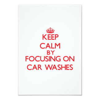 "Keep Calm by focusing on Car Washes 3.5"" X 5"" Invitation Card"