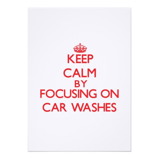 Keep Calm by focusing on Car Washes Invites
