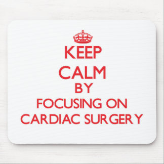 Keep Calm by focusing on Cardiac Surgery Mouse Pad