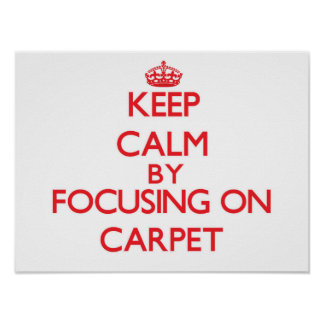 Keep Calm by focusing on Carpet Poster
