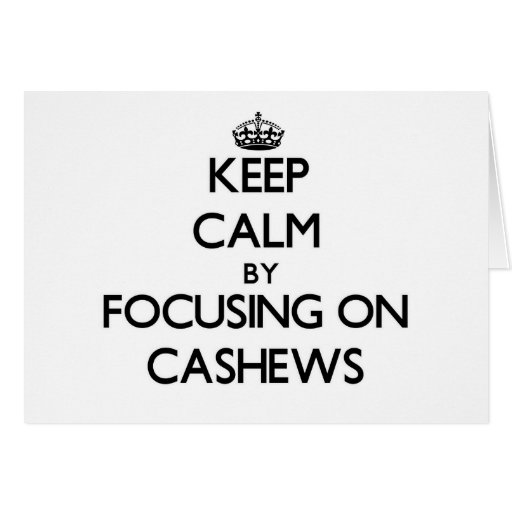 Keep Calm by focusing on Cashews Greeting Card
