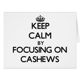 Keep Calm by focusing on Cashews Cards