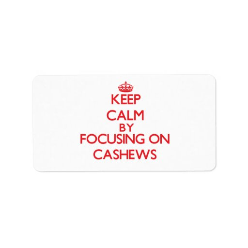 Keep Calm by focusing on Cashews Personalized Address Labels
