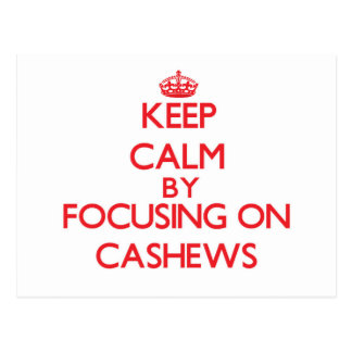 Keep Calm by focusing on Cashews Post Cards