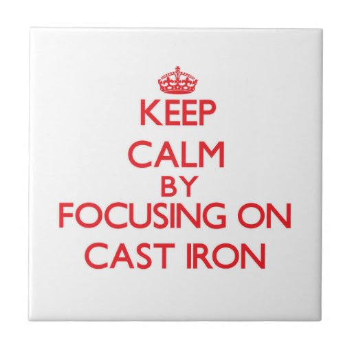 Keep Calm by focusing on Cast-Iron Ceramic Tiles
