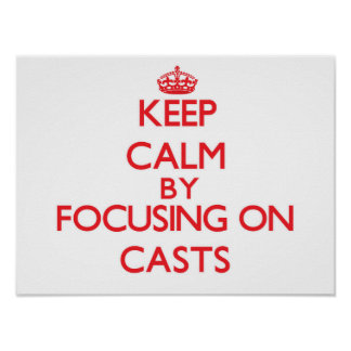 Keep Calm by focusing on Casts Posters