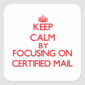 Keep Calm by focusing on Certified Mail Square Sticker