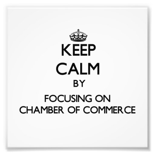 Keep Calm by focusing on Chamber Of Commerce Photo Print