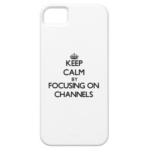 Keep Calm by focusing on Channels iPhone 5 Case