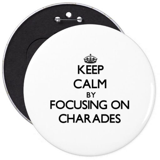 Keep Calm by focusing on Charades Pinback Buttons