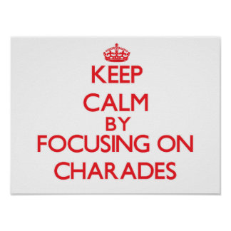 Keep Calm by focusing on Charades Print
