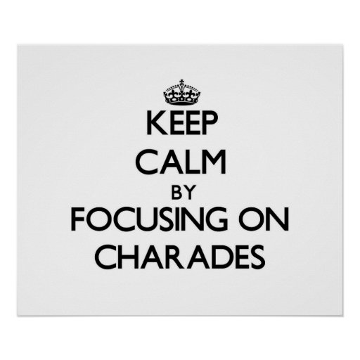 Keep Calm by focusing on Charades Poster