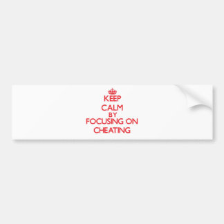 Keep Calm by focusing on Cheating Bumper Sticker