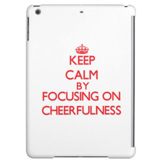 Keep Calm by focusing on Cheerfulness Cover For iPad Air
